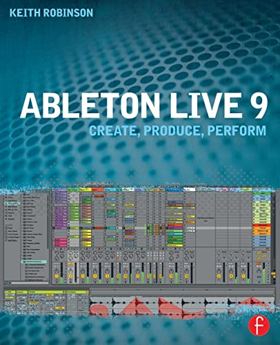 Ableton Live 9: Create, Produce, Perform by Keith Robinson