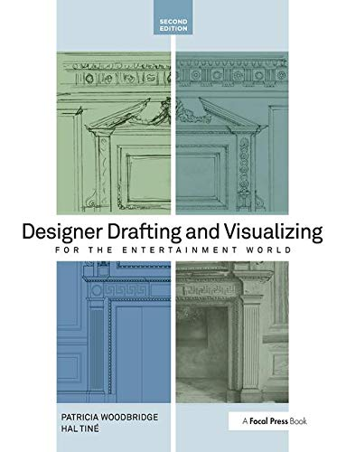 Designer Drafting and Visualizing for the Entertainment World By Patricia Woodbridge (Production Designer; Art Director, New York, NY, USA)