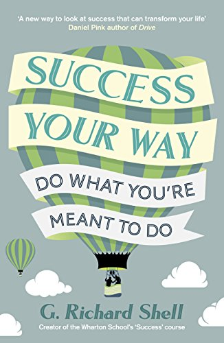 Success, Your Way By G. Richard Shell