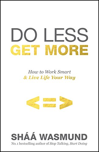 Do Less, Get More: How to Work Smart and Live Life Your Way by Shaa Wasmund
