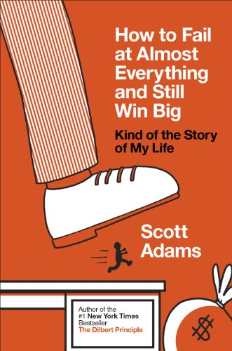How to Fail at Almost Everything and Still Win Big von Scott Adams