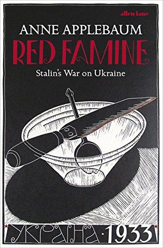 Red Famine: Stalin's War on Ukraine by Anne Applebaum