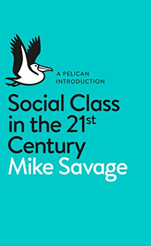 Social Class in the 21st Century (Pelican Introduction) By Mike Savage
