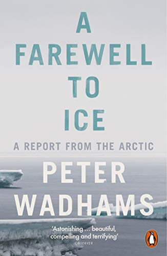 A Farewell to Ice: A Report from the Arctic by Peter Wadhams