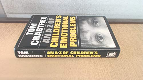 A. to Z. of Children's Emotional Problems By Tom Crabtree