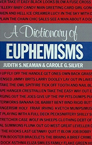 Dictionary of Euphemisms By Judith S. Neaman