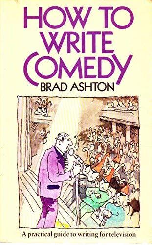 How to Write Comedy By Brad Ashton