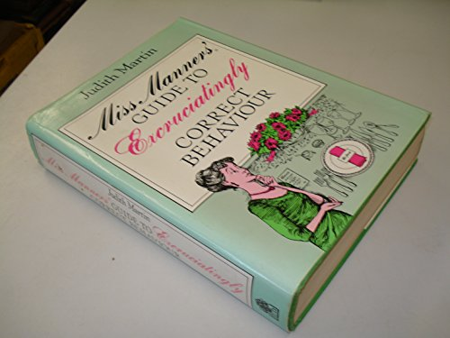 Miss Manners' Guide to Excruciatingly Correct Behaviour By Judith Martin