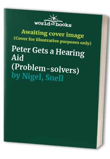 Peter Gets a Hearing Aid (Problem-solvers) by Nigel Snell