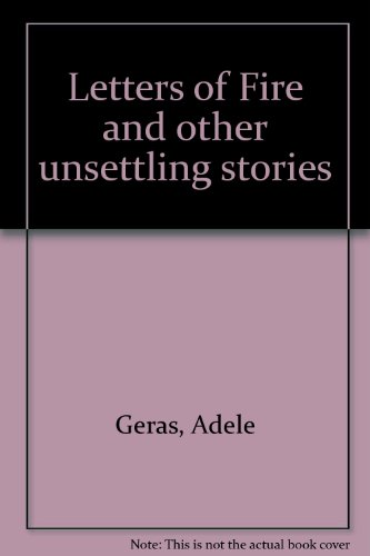 Letters of Fire and Other Unsettling Stories By Adele Geras