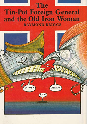 Tin Pot Foreign General and the Old Iron Woman by Raymond Briggs