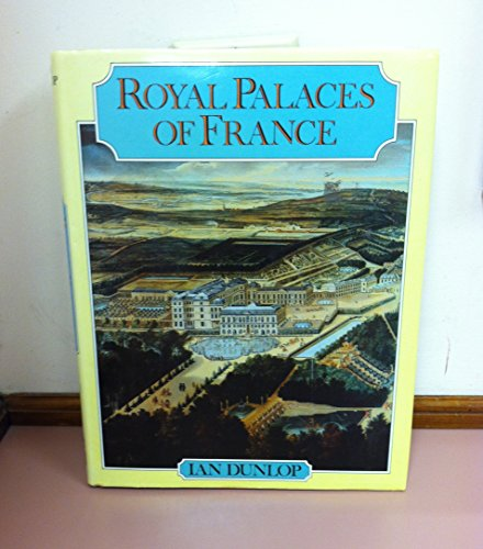 Royal Palaces of France By Ian Dunlop