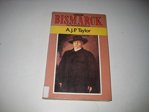 Bismarck: The Man And the Statesman (Penguin history) By A. J. P. Taylor