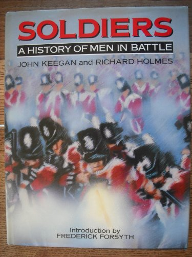 Soldiers: A History of Men in Battle By John Keegan