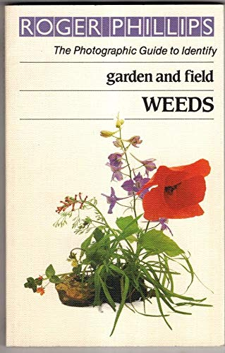 Garden and Field Weeds By Roger Phillips