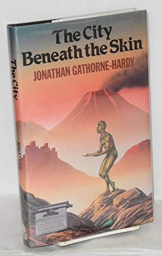 The City Beneath the Skin By Jonathan Gathorne-Hardy