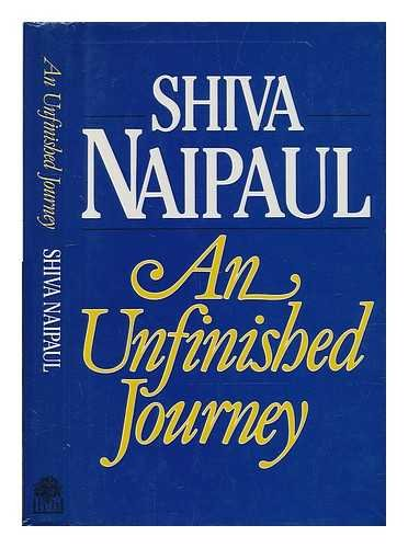 An Unfinished Journey By Shiva Naipaul