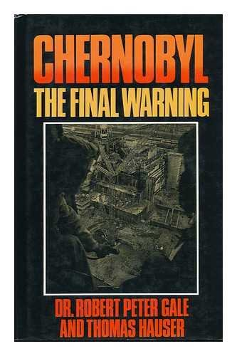 Chernobyl: The Final Warning By Peter Gale