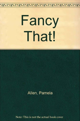 Fancy That! By Pamela Allen