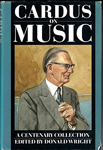 Cardus On Music: A Centenary Collection By Neville Cardus