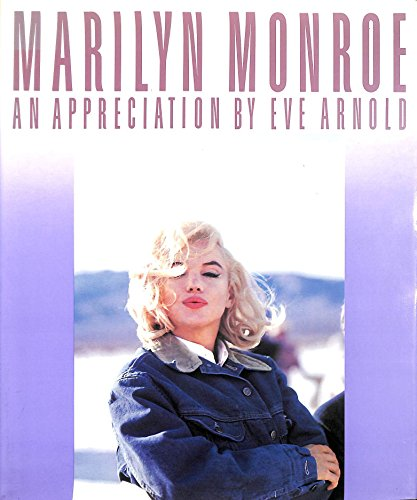 Marilyn Monroe: An Appreciation By Eve Arnold