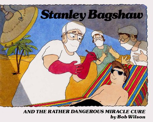 Stanley Bagshaw And the Rather Dangerous Miracle Cure By Bob Wilson