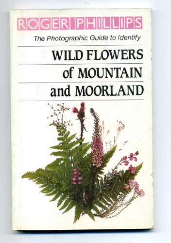 Wild Flowers of Mountain and Moorland By Roger Phillips