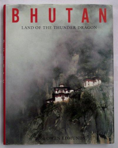 Bhutan: Land of the Thunder Dragon By Tom Owen Edmunds