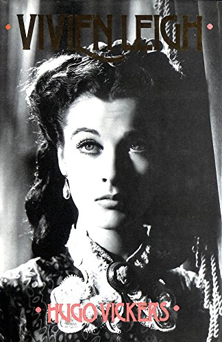 Vivien Leigh: A Biography By Hugo Vickers