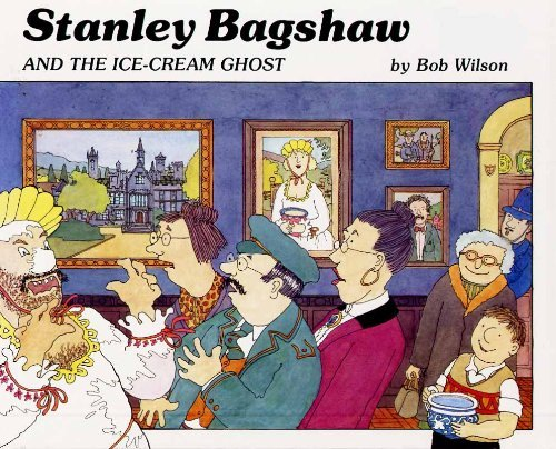 Stanley Bagshaw and the Ice-cream Ghost By Bob Wilson