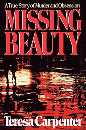 Missing Beauty: True Story of Murder and Obsession by Teresa Carpenter