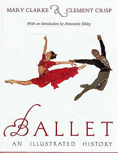 Ballet: An Illustrated History By Mary Clarke
