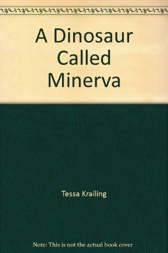 A Dinosaur Called Minerva By Tessa Krailing