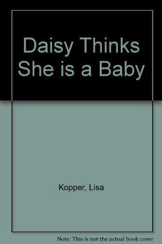 Daisy Thinks She is a Baby By Lisa Kopper
