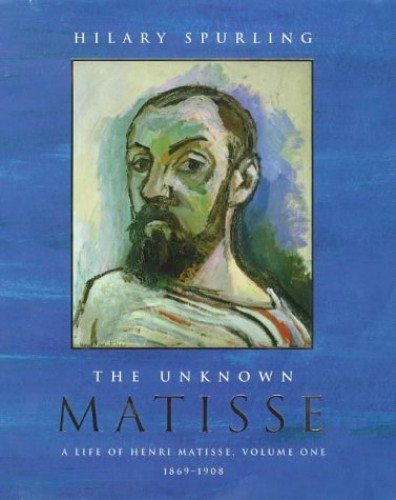 The Unknown Matisse By Hilary Spurling