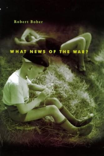 What News of the War? By Robert Bober