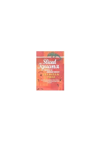 Sliced Iguana: Travels in Unknown Mexico By Isabella Tree