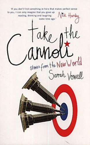 Take the Cannoli (Tpb): Stories from the New World By Sarah Vowell