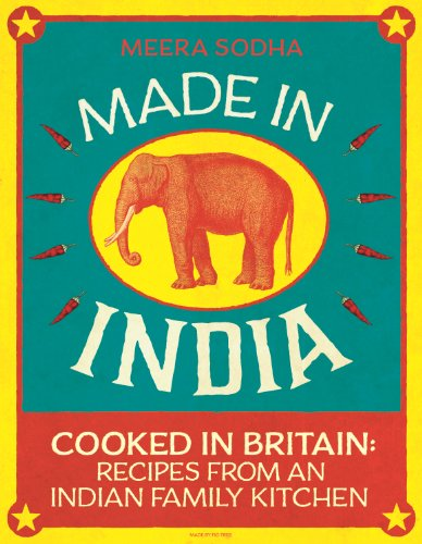 Made in India: Cooked in Britain: Recipes from an Indian Family Kitchen By Meera Sodha