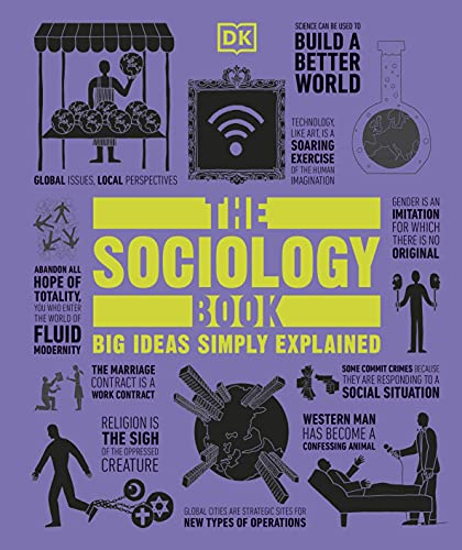 The Sociology Book: Big Ideas Simply Explained By DK