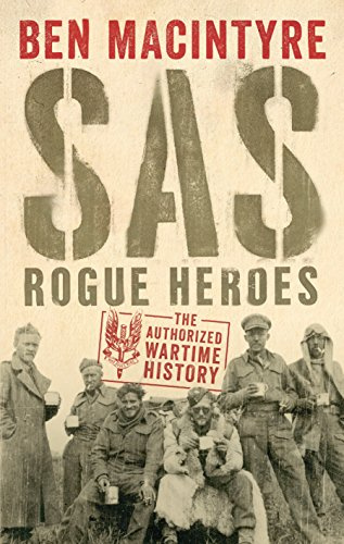 SAS: Rogue Heroes - The Authorized Wartime History by Ben Macintyre