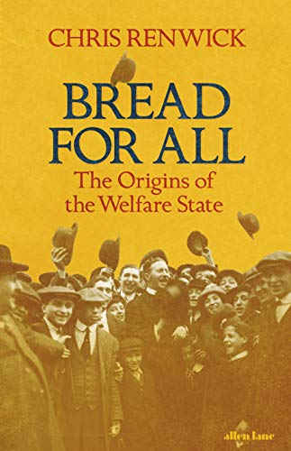 Bread for All: The Origins of the Welfare State by Chris Renwick