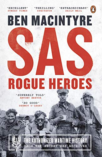 SAS: Rogue Heroes – the Authorized Wartime History By Ben Macintyre
