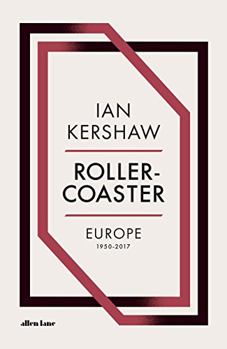 Roller-Coaster: Europe, 1950-2017 By Ian Kershaw