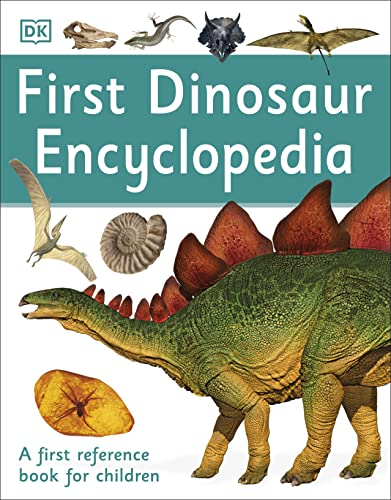 First Dinosaur Encyclopedia: A First Reference Book for Children By DK