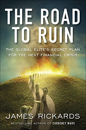 The Road to Ruin: The Global Elites' Secret Plan for the Next Financial Crisis by James Rickards