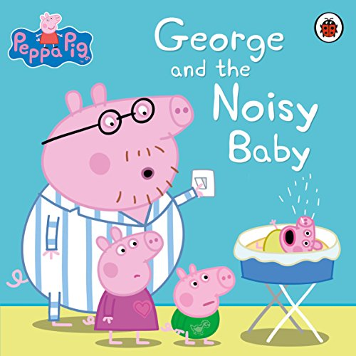 Peppa Pig: George and the Noisy Baby By Peppa Pig