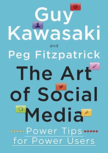 The Art of Social Media: Power Tips for Power Users by Guy Kawasaki