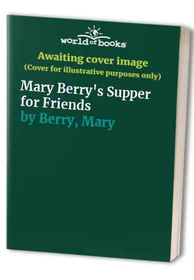 Mary Berry's Supper for Friends by Mary Berry