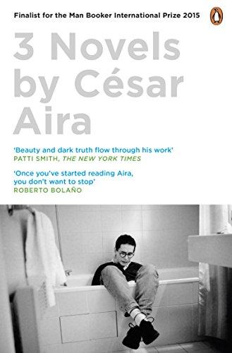 Three Novels by Cesar Aira By Cesar Aira